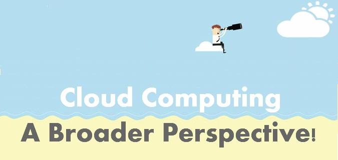 Cloud computing A broader perspective!