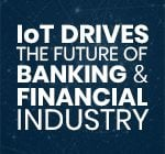 Discover How: IoT Drives the Future of Banking & Financial Industry